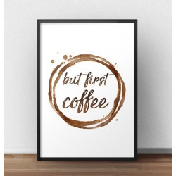 "Plakat z napisem ""But first coffee"""