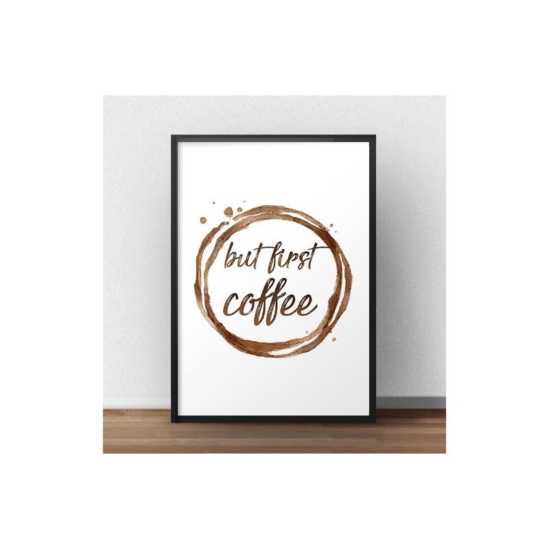 """Nowoczesny plakat z napisem """"But first coffee"""""""