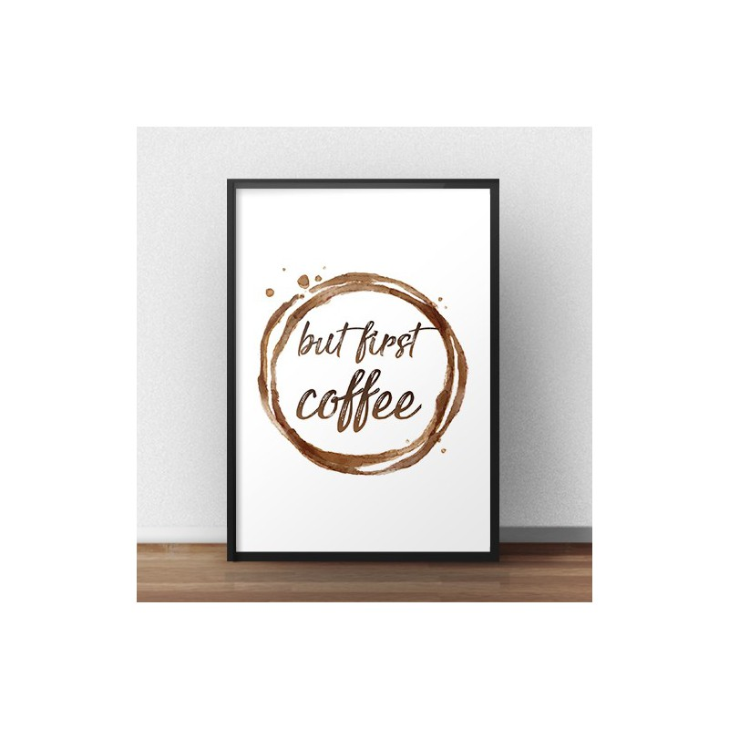 Poster with the words But first coffee