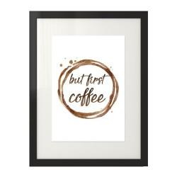 """Plakat z odciskiem kubka kawy i napisem """"but first coffee"""""""