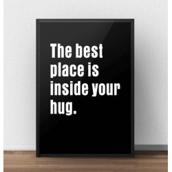 "Czarny plakat z białym napisem ""The best place is inside your hug"""