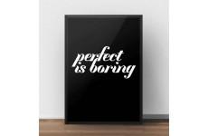 "Czarny plakat z napisem ""Perfect is boring"""