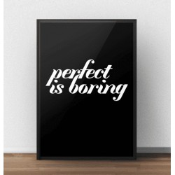 "Czarny plakat z napisem ""Perfect is boring"""