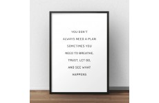 """Plakat z napisem """"You don't always need a plan sometimes you need a breathe, trust, let go and see what happens"""""""