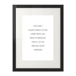 "Minimalistyczny plakat na ścianę z napisem ""You don't always need a plan sometimes you need a breathe, trust, let go and see wha"
