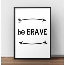 """Darmowy plakat """"Be brave"""" do samodzielnego wydruku"""