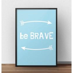 """Darmowy plakat """"Be brave"""" w wersji niebieskiej"""