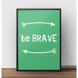 """Darmowy plakat """"Be brave"""" w kolorze zielonym do samodzielnego wydruku"""