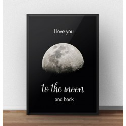 "Plakat z napisem ""I Love you to the moon and back"" i księżycem"