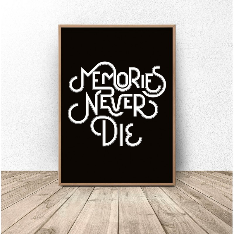 Poster with the words Memories never die
