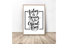 """Czarno-biały plakat z napisem motywacyjnym """"Today is going to be a great day"""""""
