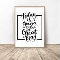 """Czarno-biały plakat z napisem motywacyjnym """"Today is going to be a great day"""" 1"""