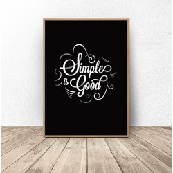 "Plakat z napisem ""Simple is good"""