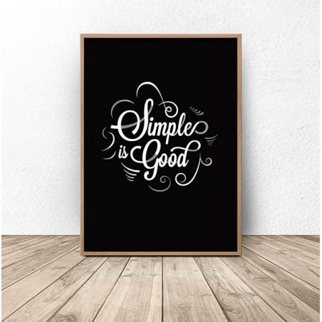 """Plakat z napisem """"Simple is good"""""""
