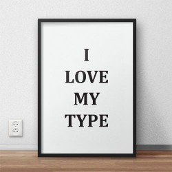 "Plakat z napisem ""I love my type"""