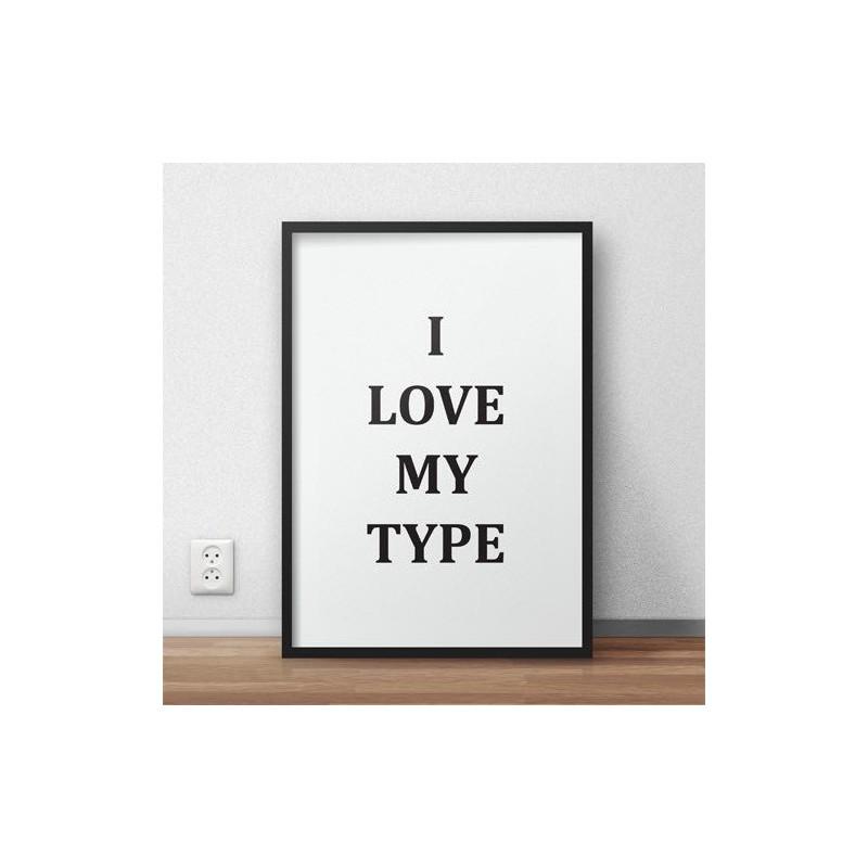 """Plakat z napisem """"I love my type"""""""