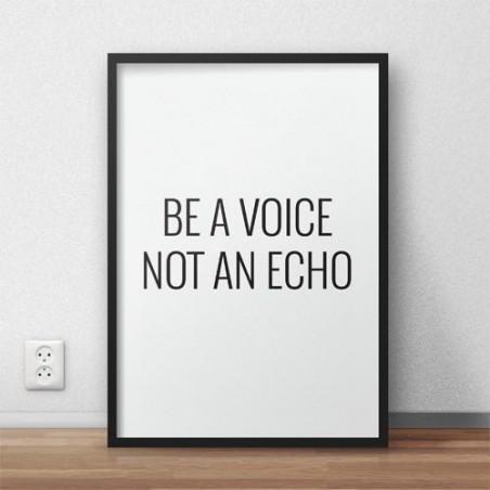 "Plakat z napisem ""Be a voice, not an echo"""