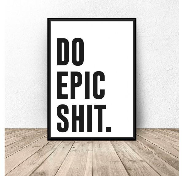 Plakat Do łazienki Do Epic Shit