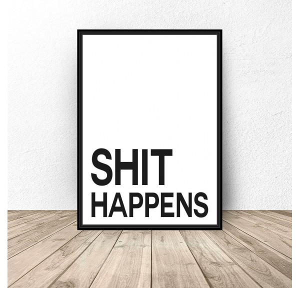 Poster with the words Shit happens
