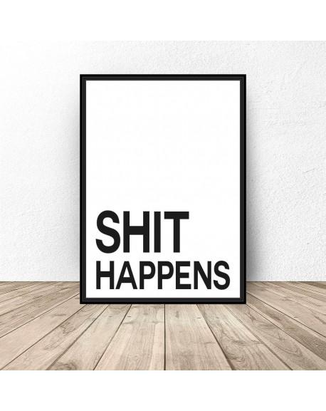 "Plakat z napisem ""Shit happens"""