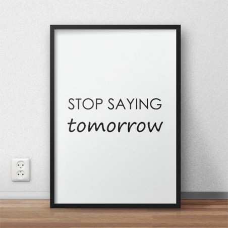 "Plakat z napisem ""Stop saying tomorrow"""