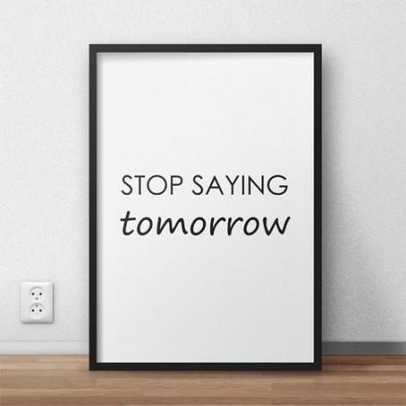 "Plakat z napisem ""Stop saying tomorrow"""
