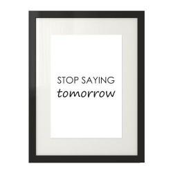 """Plakat z motywacyjnym napisem """"Stop saying tomorrow"""""""