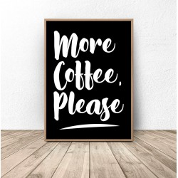 "Czarny plakat ""More coffee, please"""