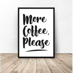 "Plakat z napisem ""More coffee, please"""