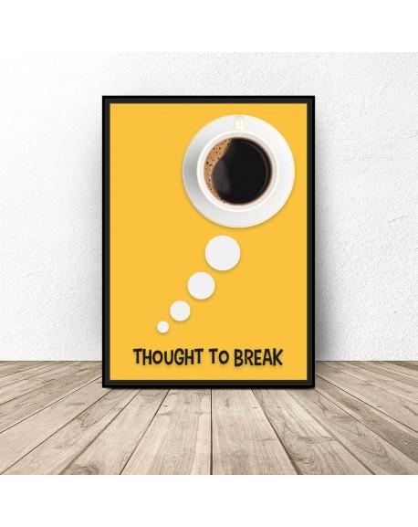 """Plakat z kawą """"Thought to break"""""""