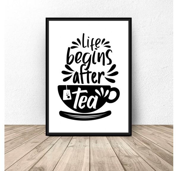 Plakat z napisem Life begins after tea