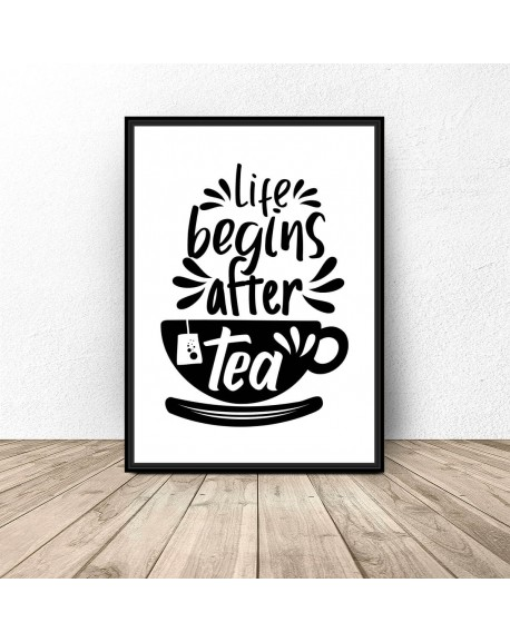 """Plakat z napisem """"Life begins after tea"""""""