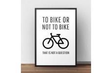 """Rowerowy plakat z napisem """"To bike or not to bike"""""""