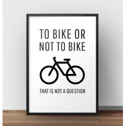 "Plakat z napisem ""To bike or not to bike"""