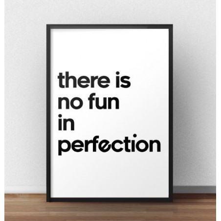 "Plakat z napisem ""There is no fun in perfection"""